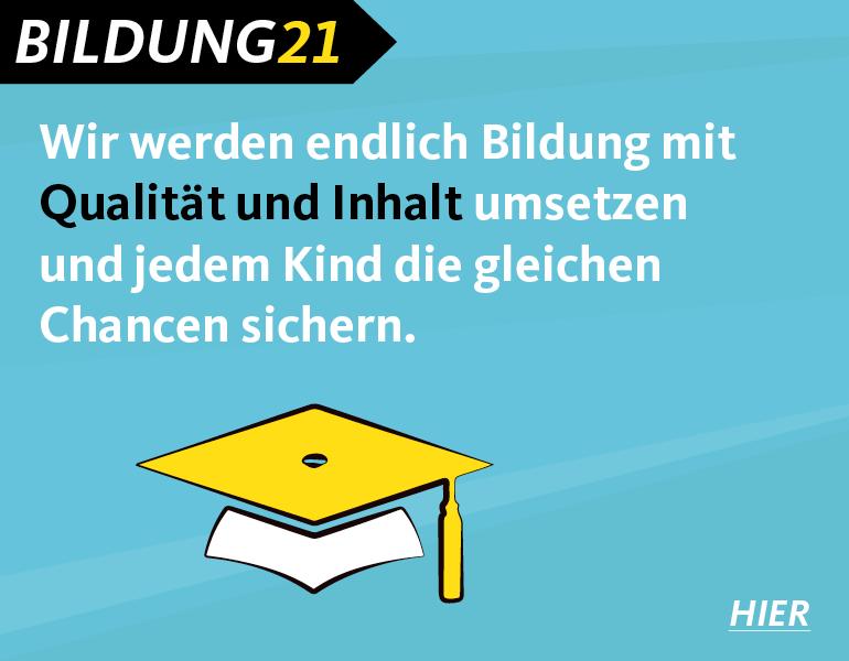 Bildung - Wir werden endlich Bildung mit Qualität und Inhalt umsetzen und jedem Kinde die gleichen Chancen sichern.
